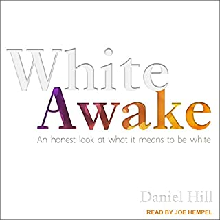 White Awake     An Honest Look at What It Means to Be White              By:                                                                                                                                 Daniel Hill                               Narrated by:                                                                                                                                 Joe Hempel                      Length: 6 hrs and 9 mins     128 ratings     Overall 4.6