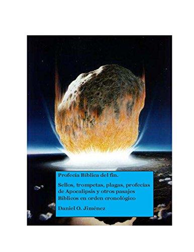 Profecia Biblica del fin: Sellos, trompetas, plagas, profecías de Apocalipsis y otros pasajes Bíblicos en orden cronológico (Serie de Estudios Biblicos nº 2)