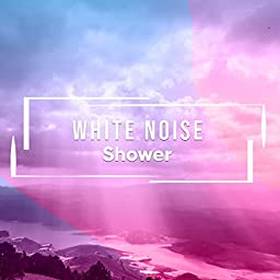 White Noise Shower by Water Ambience & Rain Sounds & Nature