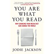 You Are What You Read: Why changing your media diet can change the world