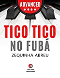 Tico Tico no Fuba I Zequinha de Abreu I Piano Sheet Music for Advanced Pianists Adults Toddlers Students I Guitar Chords: Teach Yourself How to Play Piano ... Song I Video Tutorial (English Edition)