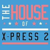 THE HOUSE OF X-PRESS 2 (+ 2 Bonus Tracks)