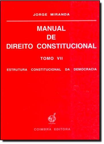Manual De Direito Constitucional: Estrutura Constitucional Da Democracia - Tomo 7