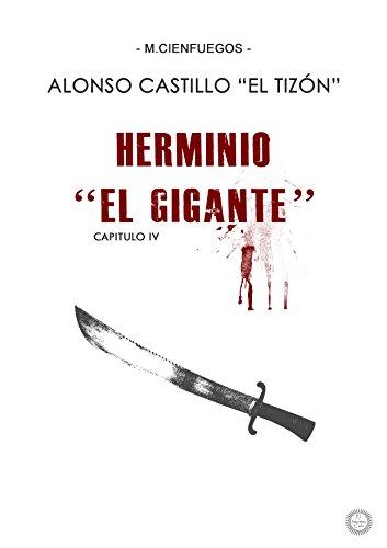 """ALONSO CASTILLO \""""EL TIZÓN\"""" -Capítulo IV- HERMINIO \""""EL GIGANTE\"""""""