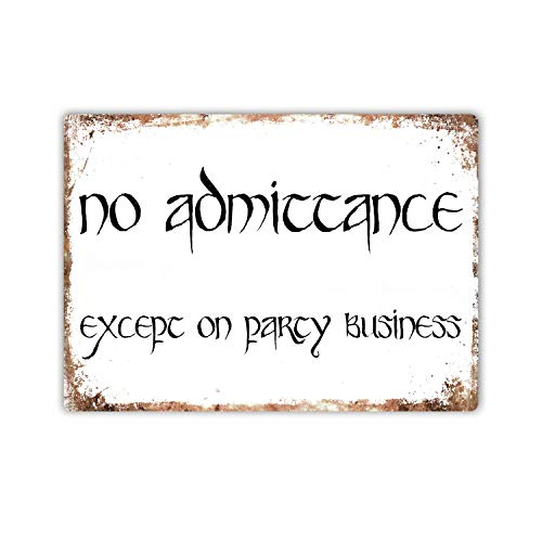 Metal Wall Sign - No Admittance (Except On Party Business) - LOTR,Vintage Aluminum Metal Signs Tin Plaque Wall Art Poster for Home Decor 12