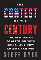 The Contest of the Century: The New Era of Competition with China--and How America Can Win