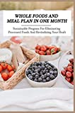 Whole Foods And Meal Plan In One Month: Sustainable Program For Eliminating Processed Foods And Revitalizing Your Health: Whole Foods Plant Based Diet (English Edition)