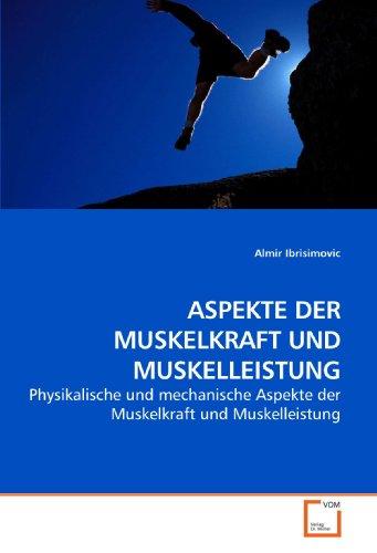 ASPEKTE DER MUSKELKRAFT UND MUSKELLEISTUNG: Physikalische und mechanische Aspekte der Muskelkraft und Muskelleistung