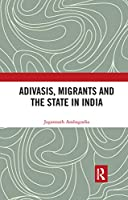 Adivasis, Migrants and the State in India