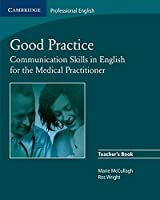 Good Practice: Communication Skills in English for the Medical Practitioner (Cambridge Exams Publishing)