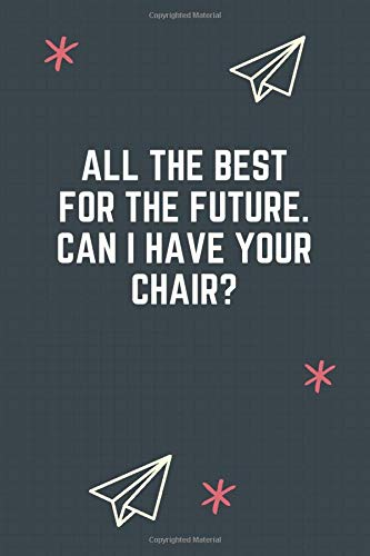 All the best for the future. Can I have your chair?: Blank Lined Journal...