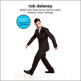 Rob Delaney     Mother. Wife. Sister. Human. Warrior. Falcon. Yardstick. Turban. Cabbage.              By:                                                                                                                                 Rob Delaney                               Narrated by:                                                                                                                                 Rob Delaney                      Length: 4 hrs and 8 mins     379 ratings     Overall 4.3