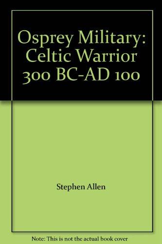 Osprey Military: Celtic Warrior 300 BC-AD 100