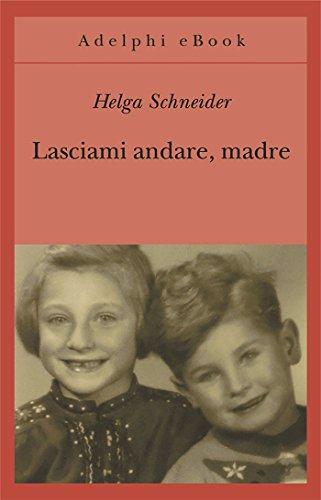 Lasciami andare, madre (Gli Adelphi Vol. 242)