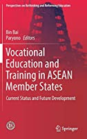 Vocational Education and Training in ASEAN Member States: Current Status and Future Development (Perspectives on Rethinking and Reforming Education)