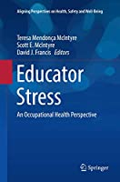 Educator Stress: An Occupational Health Perspective (Aligning Perspectives on Health, Safety and Well-Being)