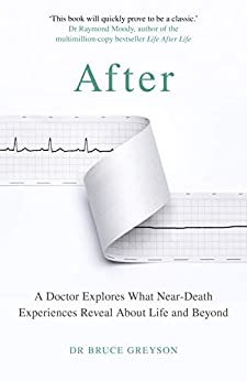 After: A Doctor Explores What Near-Death Experiences Reveal About Life and Beyond (English Edition) par [Bruce Greyson]