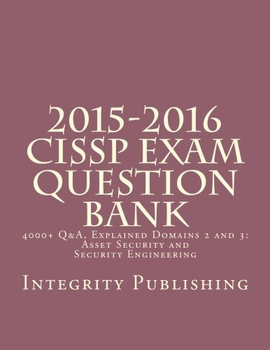 2015-2016 CISSP Exam Question Bank: 4000+ Q&A, Explained 2 of 5 (Exam Bank 2 of 5) (Volume 2) by Integrity Publishing (2015-04-14)