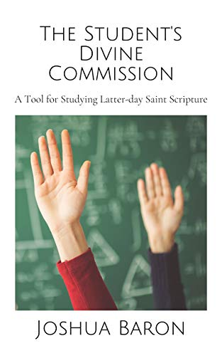 The Student's Divine Commission: A Tool for Studying Latter-day Saint Scripture (English Edition)