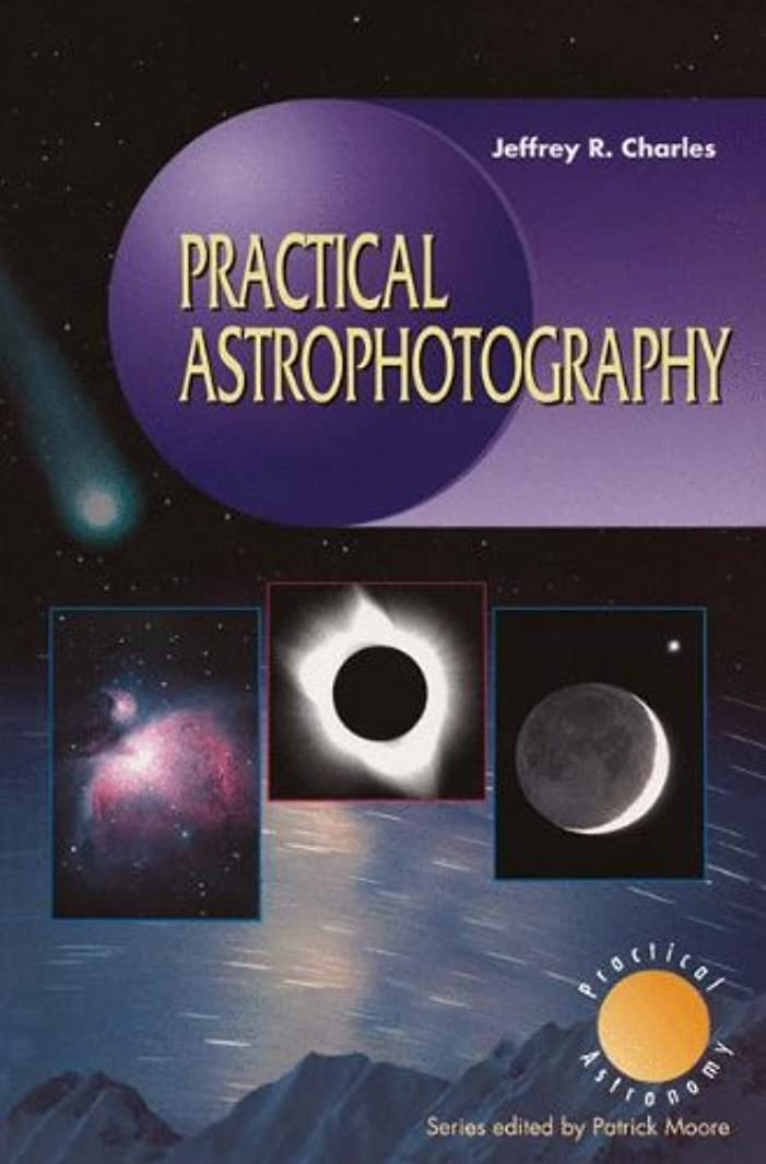 弱いクランプ蒸し器Practical Astrophotography (The Patrick Moore Practical Astronomy Series)