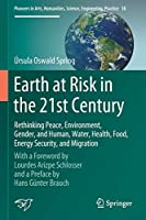 Earth at Risk in the 21st Century: Rethinking Peace, Environment, Gender, and Human, Water, Health, Food, Energy Security, and Migration: With a Foreword by Lourdes Arizpe Schlosser and a Preface by Hans Guenter Brauch (Pioneers in Arts, Humanities, Science, Engineering, Practice, 18)
