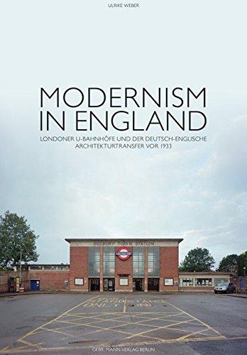 Modernism in England: Londoner U-Bahnhöfe und der deutsch-englische Architekturtransfer vor 1933: Londoner U-Bahnhofe Und Der Deutsch-Englische Architekturtransfer VOR 1933