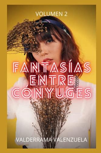 Fantasías entre cónyuges (Vol. 2): Confesiones íntimas, secretos de diario, historias de sexo, asuntos de adultos, amor, placer, romance y fantasía, citas