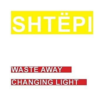 Waste Away / Changing Light