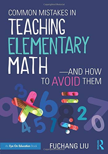 Compare Textbook Prices for Common Mistakes in Teaching Elementary Math―And How to Avoid Them 1 Edition ISBN 9781138201460 by Liu, Fuchang