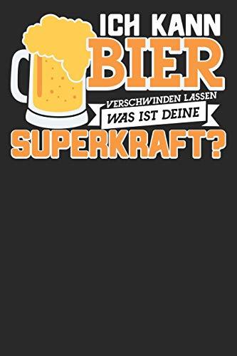 ICH KANN BIER VERSCHWINDEN LASSEN WAS IST DEINE SUPERKRAFT? Notizbuch: Schreibheft | Bier | Bier Notizbuch | Alkohol Geschenkidee (German Edition)