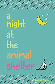 A Night at the Animal Shelter: A Unique Dog Story by [Mark J. Asher]