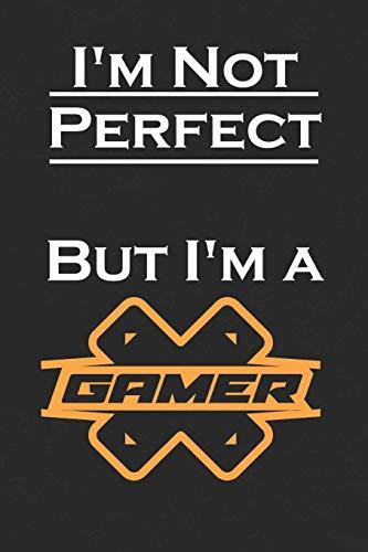 I'm Not Perfect But I'm a Gamer: Notebook Best Gift For (Best Friends, Gamer, Boyfriend, son, Friend)