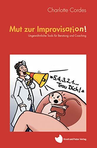 Mut zur Improvisation!: Ungewöhnliche Tools für Beratung und Coaching