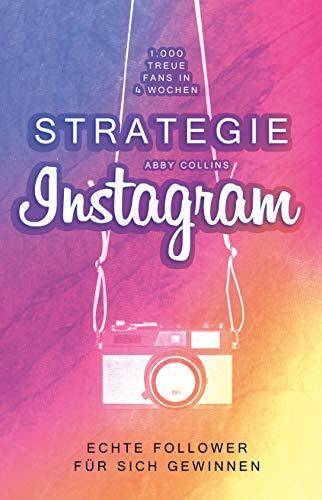 Strategie Instagram – 1.000 treue Fans in 4 Wochen: Echte Follower für sich gewinnen