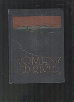Hardcover Women of Red River. Being A Book Written From The Recollections of Women Surviving From The Red River Era Book