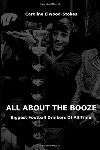 ALL ABOUT THE BOOZE Biggest Football Drinkers Of All Time