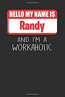 Hello My Name Is Randy: And I'm A Workaholic | Lined Journal |College Ruled Notebook | Composition Book | Diary