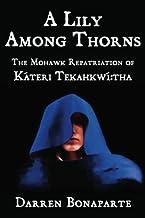 A Lily Among Thorns: The Mohawk Repatriation of Káteri Tekahkwí:tha
