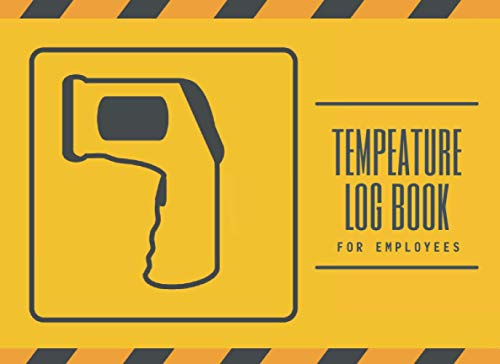 TEMPERATURE LOG BOOK FOR EMPLOYEES: Keep Track of the body temperature of your staff, patients, visitors or clients | Up to 1000 records.