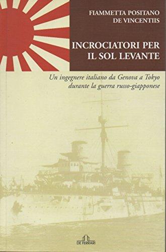 Incrociatori per il Sol Levante. Un ingegnere italiano da Genova a Tokio durante la guerra russo-giapponese