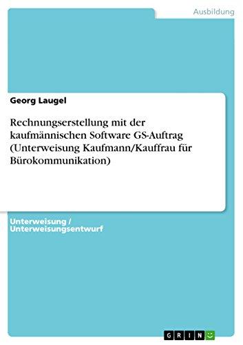 Rechnungserstellung mit der kaufmännischen Software GS-Auftrag (Unterweisung Kaufmann/Kauffrau für Bürokommunikation)