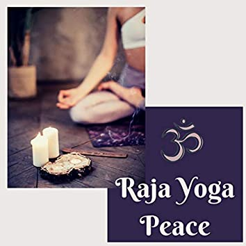 Raja Yoga Peace: The Perfect Music for Your Meditative Practice and Reach Samadhi