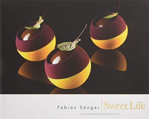 Fabian Sänger - Sweet Life: Exquisite Rezepte für Patisserie, Desserts & Co.