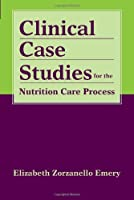 Clinical Case Studies for the Nutrition Care Process by Elizabeth Zorzanello Emery(2011-09-07)