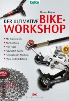Der ultimative Bike-Workshop: Alle Reparaturen, Kaufberatung, Profi-Tipps, Federgabel-Tuning, Fullsuspension-Wartung, Pflege und Einstellung von Thomas Rögner ( 24. Mai 2005 )