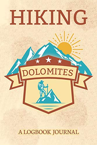 Hiking Dolomites A Logbook Journal: Notebook For Recording Campsite and Hike Information Open Format Suitable For Travel Logging, Journaling, Field Notes. 114 pages 6 by 9 Convenient Size