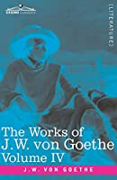 The Works of J.W. von Goethe, Vol. IV (in 14 volumes): with His Life by George Henry Lewes: Truth and Fiction Relating to my Life Vol. I