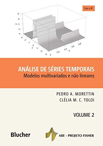 Análise de Séries Temporais: Modelos Multivariados e Não Lineares (Volume 2)