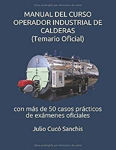 MANUAL DEL CURSO OPERADOR INDUSTRIAL DE CALDERAS (Temario Oficial): con más de 50 casos prácticos de exámenes oficiales