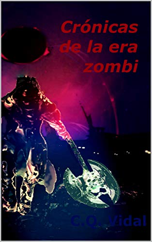 Crónicas de la era zombi eBook: Vidal, C.Q.: Amazon.es: Tienda Kindle
